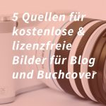 5 Quellen für schöne & lizenzfreie & kostenlose (!) Bilder und Fotos für deine Bücher und deinen Blog!