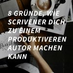 8 Gründe, wie Scrivener Autoren produktiver macht