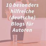 10 besonders hilfreiche (deutsche) Blogs für Autoren