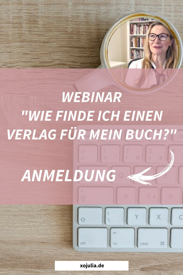 webinar wie finde ich 2018 einen verlag f r mein buch am 13 m rz live xo julia. Black Bedroom Furniture Sets. Home Design Ideas