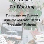 Virtual Co-Working – Zusammen arbeiten von Zuhause aus für mehr Motivation (Produktivitätshacks)